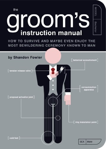 The Groom's Instruction Manual: How to Survive and Possibly Even Enjoy the Most Bewildering Ceremony Known to Man (Owner's and Instruction (Instruction Manual)