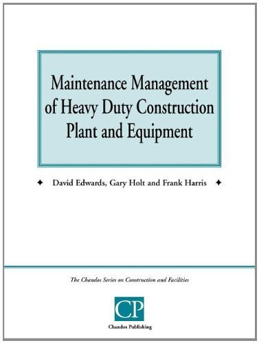 Maintenance Management Of Heavy Duty Construction Plant And Equipment Chandos Series On Construction Facilities By Edwards David Holt Gary Harris Frank 1998 Paperback Amazon Com Books