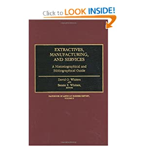Extractives, Manufacturing, and Services: A Historiographical and Bibliographical Guide Volume II (Volume 2) David O. Whitten