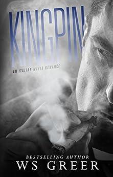 Kingpin (An Italian Mafia Romance) by [Greer, WS]