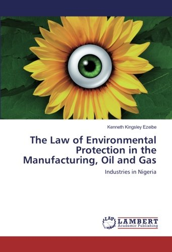 The Law of Environmental Protection in the Manufacturing, Oil and Gas: Industries in Nigeria (Manufacturing Kingsley)