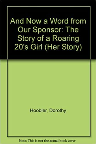 And Now A Word From Our Sponsor The Story Of A Roaring 20s Girl Her Story Dorothy Hoobler Thomas Hoobler Carey Greenberg Associates Richard Leer