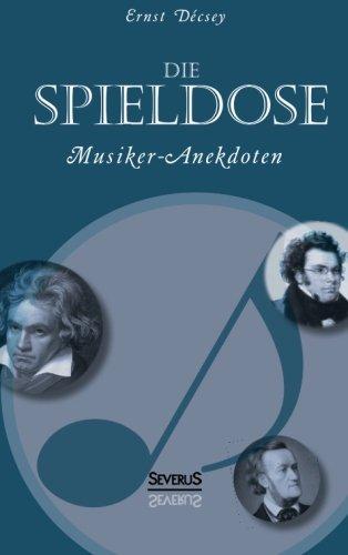 Die Spieldose: Musiker-Anekdoten über Wagner, Strauß, Schubert, Schumann, Haydn u. v. a.