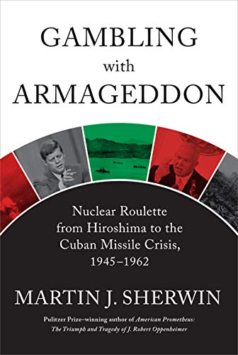 Book Cover: Gambling with Armageddon: Nuclear Roulette from Hiroshima to the Cuban Missile Crisis, 1945-1962
