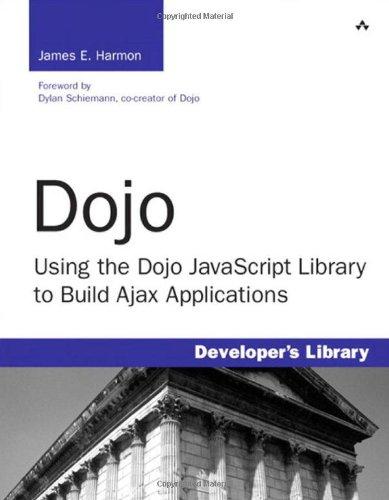 Dojo: Using the Dojo JavaScript Library to Build Ajax Applications by James E. Harmon, Publisher : Addison-Wesley Professional