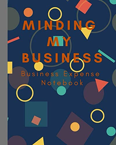 Minding My Business: Small Business Expense Tracker/ Expense Ledger/ Expense Notebook/ 120 pages