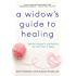A Widow's Guide to Healing: Gentle Support and Advice for the First 5 Years