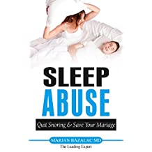 Sleep Abuse: Quit Snoring and Save Your Marriage (Sleep Disorders, Snoring Solutions)