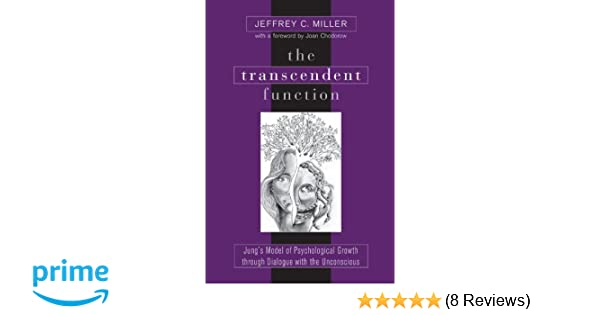 The transcendent function : Jungs model of psychological growth through dialogue with the unconscious