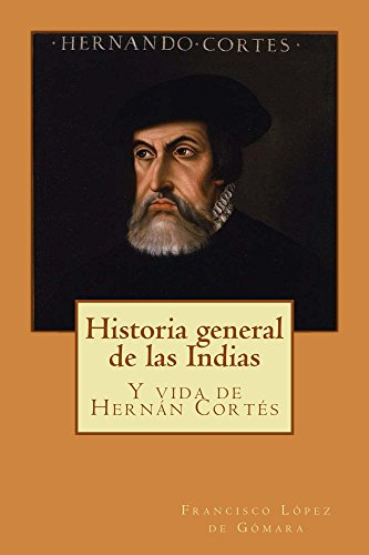 Historia general de las Indias: Y vida de Hernán Cortés de [de Gómara,
