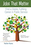 Jobs That Matter: Find a Stable, Fulfilling Career in Public Service