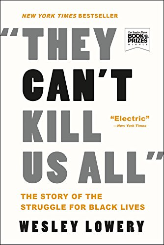 They Can't Kill Us All: The Story of the Struggle for Black Lives