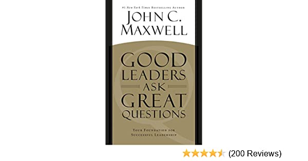 Amazon.com: Good Leaders Ask Great Questions: Your Foundation for ...