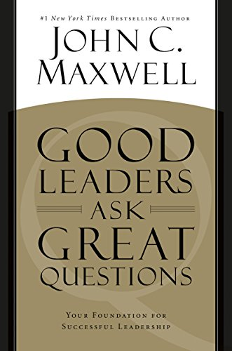 Good Leaders Ask Great Questions: Your Foundation for Successful Leadership (Essential Questions For Main Idea And Details)