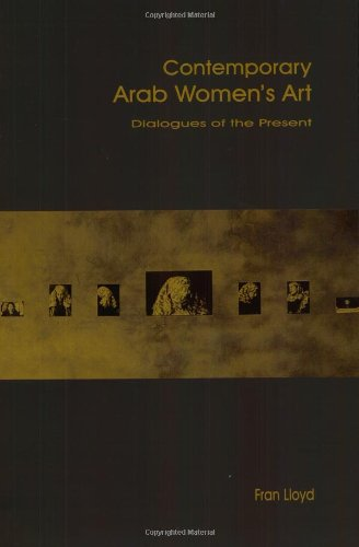 Contemporary Arab Women's Art: Dialogues of the Present...