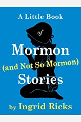A Little Book of Mormon (and Not So Mormon) Stories Kindle Edition
