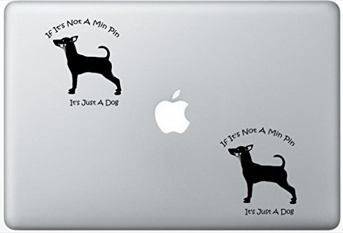 If Its Not A Min Pin Its Just A Dog - Miniature Pinscher Dog Decal PetsAffectionLaptop1496 Set Of Two (2x) , Dog Decal , Sticker , Laptop , Ipad , Macbook ()