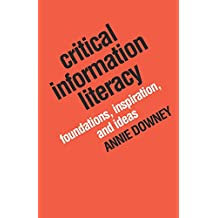Critical Information Literacy: Foundations, Inspiration, and Ideas