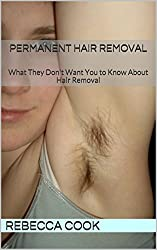 Permanent Hair Removal: What They Don't Want You to Know About Hair Removal