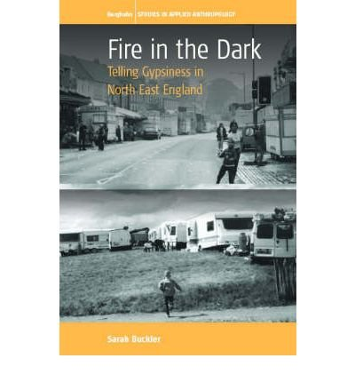 Fire in the Dark: Telling Gypsiness in North East England