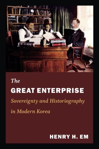 The Great Enterprise: Sovereignty and Historiography in Modern Korea (Asia-Pacific: Culture, Politics, and Society)