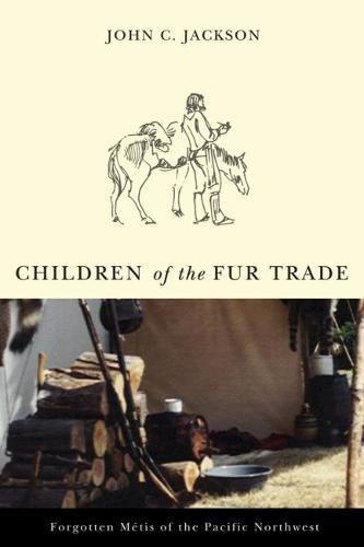 Children of the Fur Trade: Forgotten Metis of the Pacific Northwest (Northwest Reprints)
