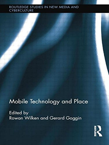 Mobile Technology and Place (Routledge Studies in New Media and Cyberculture)