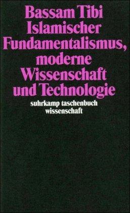 Islamischer Fundamentalismus, moderne Wissenschaft und Technologie (suhrkamp taschenbuch wissenschaft)