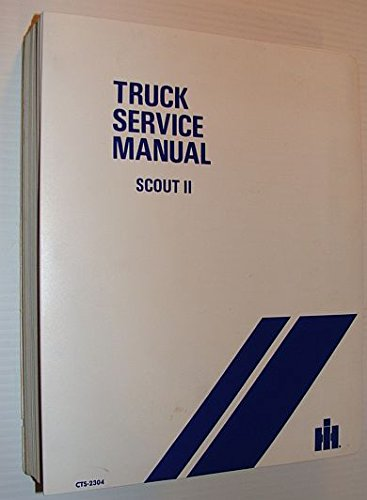 Scout International Harvester Ii (International Harvester Scout II (2) Truck Service Manual - 4x2 and 4x4 Including 1972, 1973, 1974 and 1975 Models (CTS-2304))