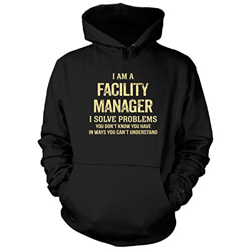 I'm A Facility Manager I Solve Problems. Funny Gift - Hoodie
