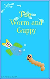 The Worm and Guppy (An Alice Book)
