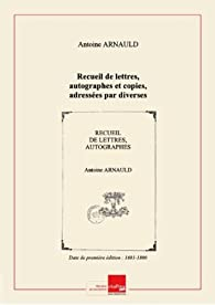 Book's Cover ofRecueil delettresautographes etcopies adressées pardiversespersonnes àDomClémencet Dom Tassin auP.Quesnel àArnauldd'Andilly Anioine Arnauld etc. (1656-1762) [Edition de 1601-1800]