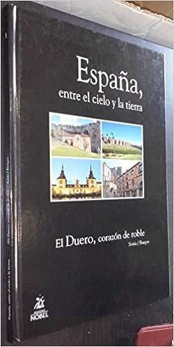 ESPAÑA, ENTRE EL CIELO Y LA TIERRA 1: EL DUERO, CORAZON DE ROBLE ...