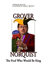 Grover Norquist The Fool Who Would Be King (Political Satire Book 2)