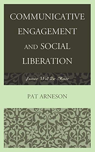 Communicative Engagement and Social Liberation: Justice Will Be Made (The Fairleigh Dickinson University Press Series in