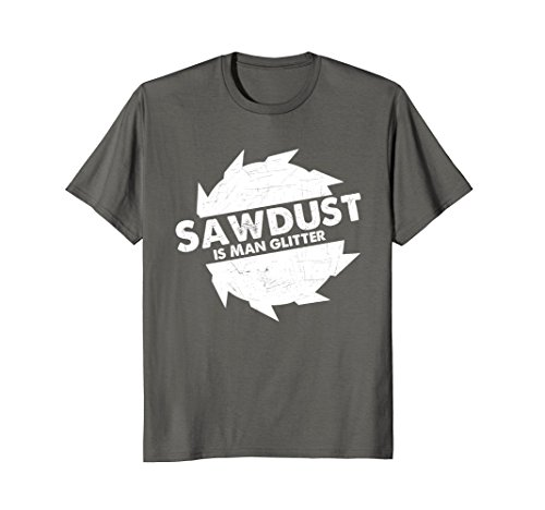 Mens Sawdust Is Man Glitter T-Shirt Woodworking Father's Day Gift Large - Woodwork Store