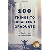 100 THINGS TO DO AFTER I GRADUATE: My Bucket List Journal of Adventures (Graduation Gift for Him 2020)
