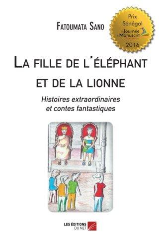 La fille de l'éléphant et de la lionne: Histoires Extraordinaires Et Contes Fantastiques (French Edition) PDF ePub fb2 book