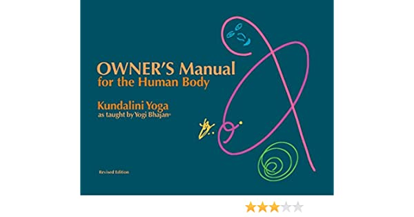 Owners manual for the human body kundalini yoga as taught by yogi owners manual for the human body kundalini yoga as taught by yogi bhajan kindle edition by yogi bhajan health fitness dieting kindle ebooks fandeluxe Choice Image