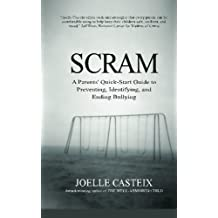 Scram!: A Parents' Quick-Start Guide to Preventing, Identifying, and Ending Bullying