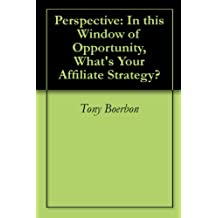 Perspective: In this Window of Opportunity, What's Your Affiliate Strategy?