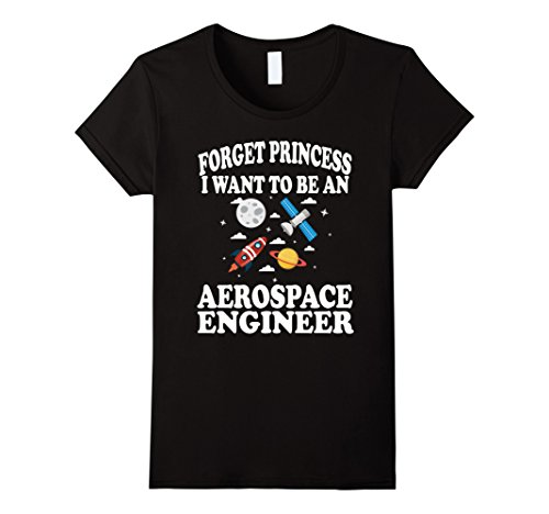 Womens Forget Princess I Want To Be Aerospace Engineer Shirt Girl Large Black