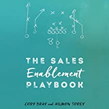 The Sales Enablement Playbook Audiobook by Cory Bray, Hilmon Sorey Narrated by Cory Bray