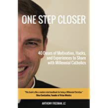 One Step Closer: 40 Doses of Motivation, Hacks, and Experiences to Share with Millennial Catholics