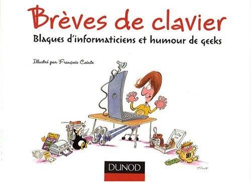 Brèves de clavier : Blagues d'informaticiens et humour de geeks Broché – 15 octobre 2008 François Cointe Dunod 2100520989 et Science Humaines