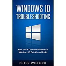 Windows 10 Troubleshooting: Windows 10 Manuals, Display Problems, Sound Problems, Drivers and Software: Windows 10 Troubleshooting: How to Fix Common Problems ... Tips and Tricks, Optimize Windows 10)