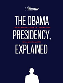 The Obama Presidency, Explained by [Fallows, James]