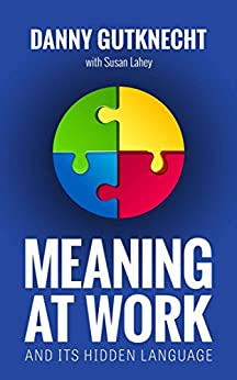 Meaning at Work: And Its Hidden Language by [Gutknecht, Danny]