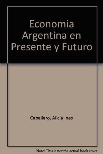 Economia Argentina en Presente y Futuro (Spanish Edition) by Facultad de Ciencias Sociales y Economi Olica