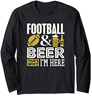 Football Player  Football And Beer That's Why I'm Here Long Sleeve T-shirt | Size S - 5XL